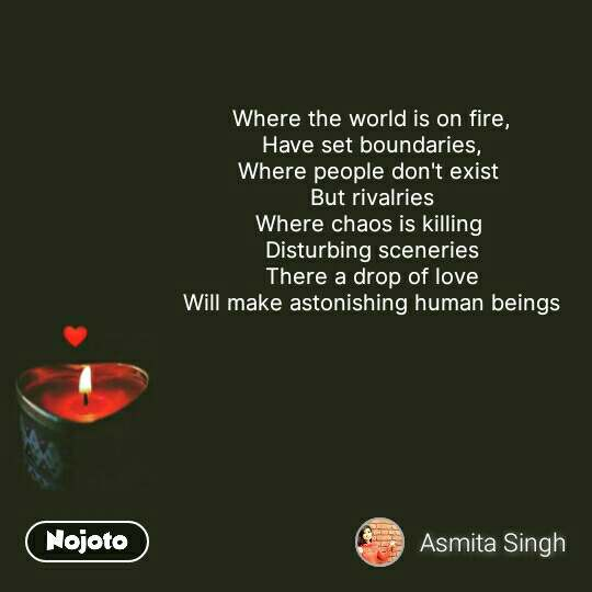 Pyar quotes in Hindi Where the world is on fire, Have set boundaries, Where people don't exist  But rivalries Where chaos is killing  Disturbing sceneries There a drop of love Will make astonishing human beings #NojotoQuote