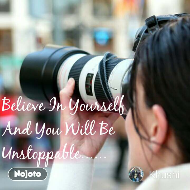 Believe In Yourself  And You Will Be Unstoppable...... #NojotoQuote