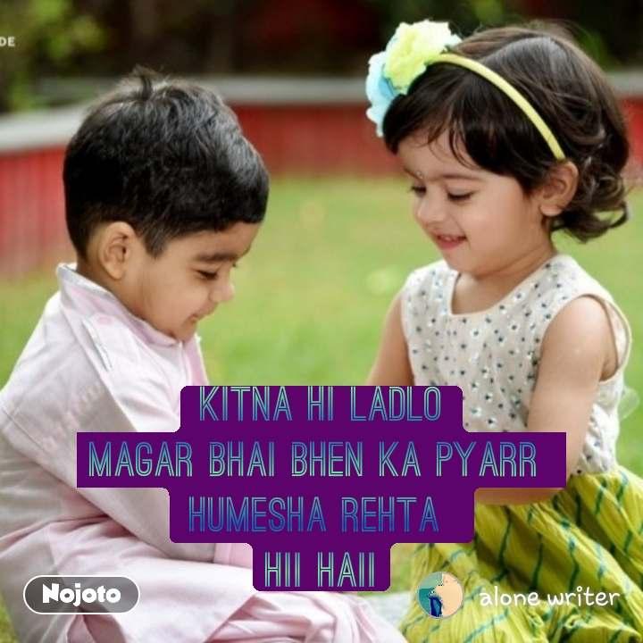 kitna hi ladlo magar bhai bhen ka pyarr  humesha rehta  hii haii #NojotoQuote