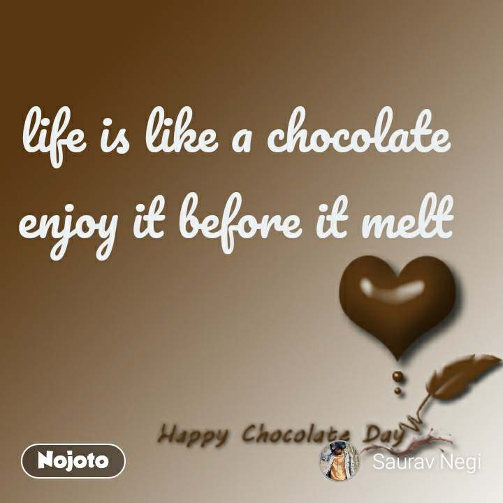 life is like a chocolate enjoy it before it melt #NojotoQuote