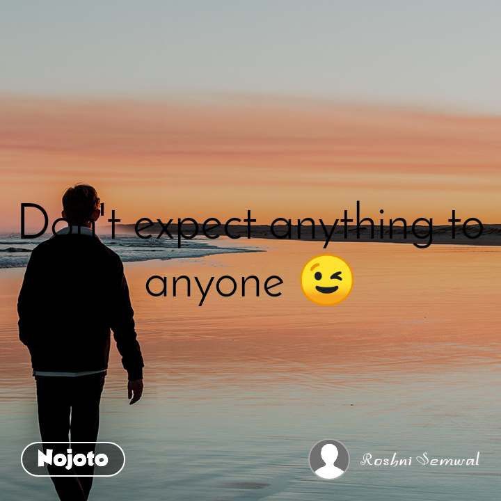 Alone  Don't expect anything to anyone 😉