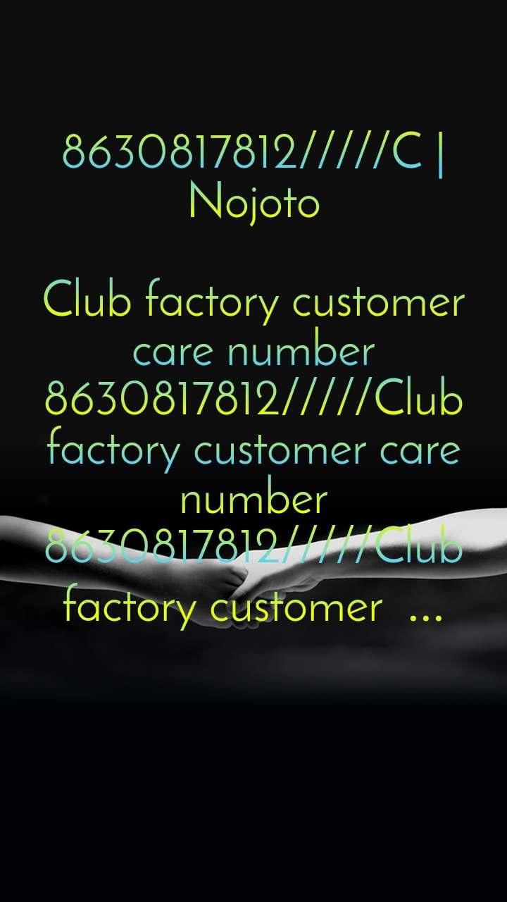 8630817812/////C | Nojoto  Club factory customer care number 8630817812/////Club factory customer care number 8630817812/////Club factory customer ...
