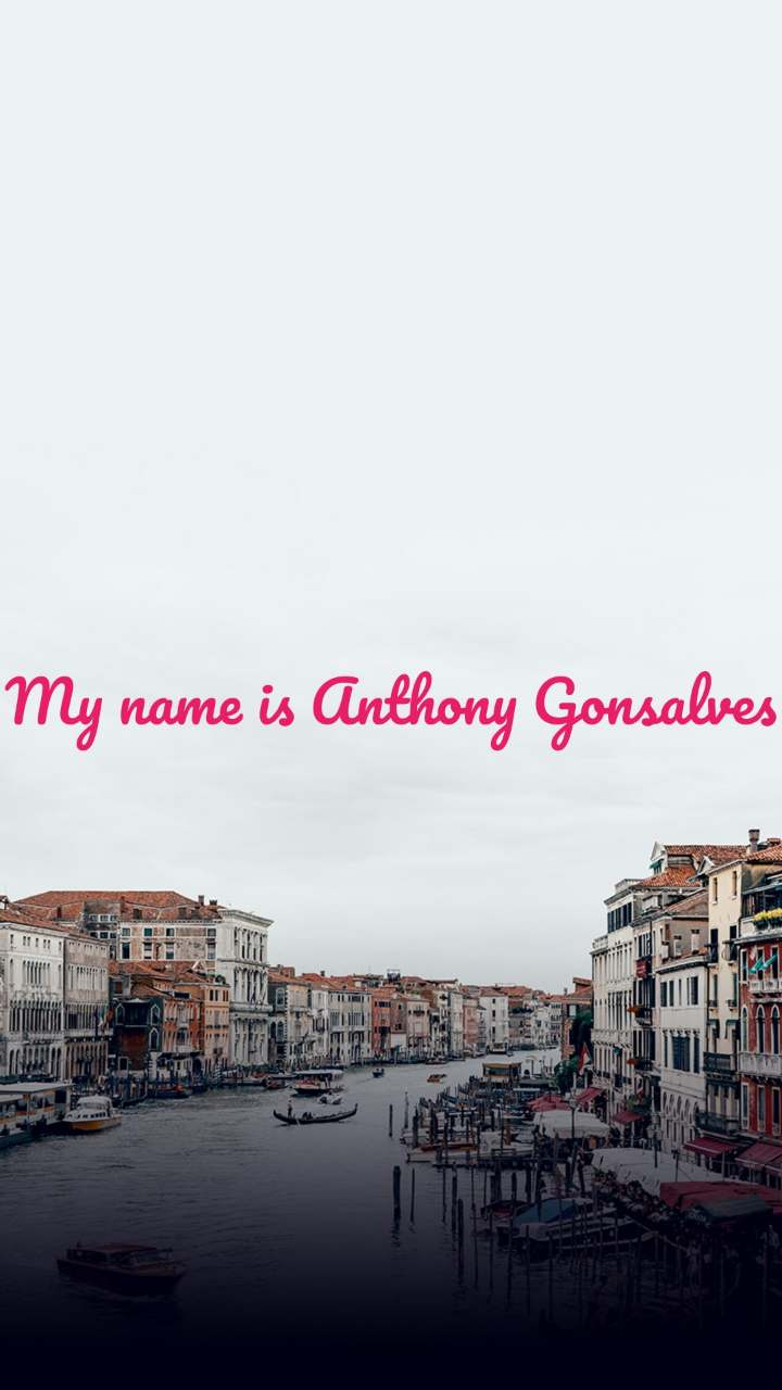 My name is Anthony Gonsalves