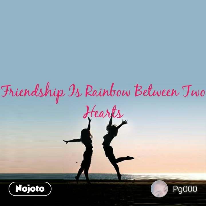 Friendship Is Rainbow Between Two Hearts