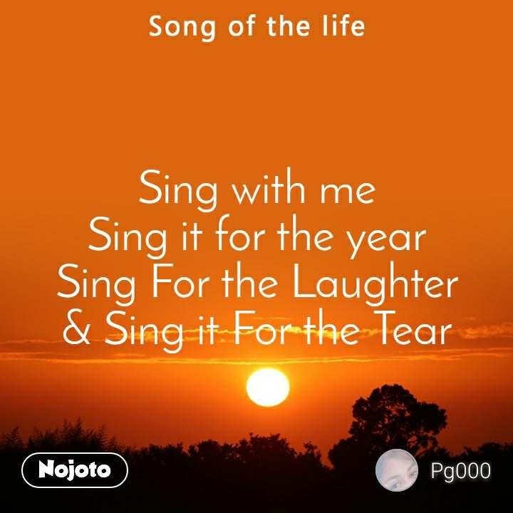 Sing with me Sing it for the year Sing For the Laughter & Sing it For the Tear