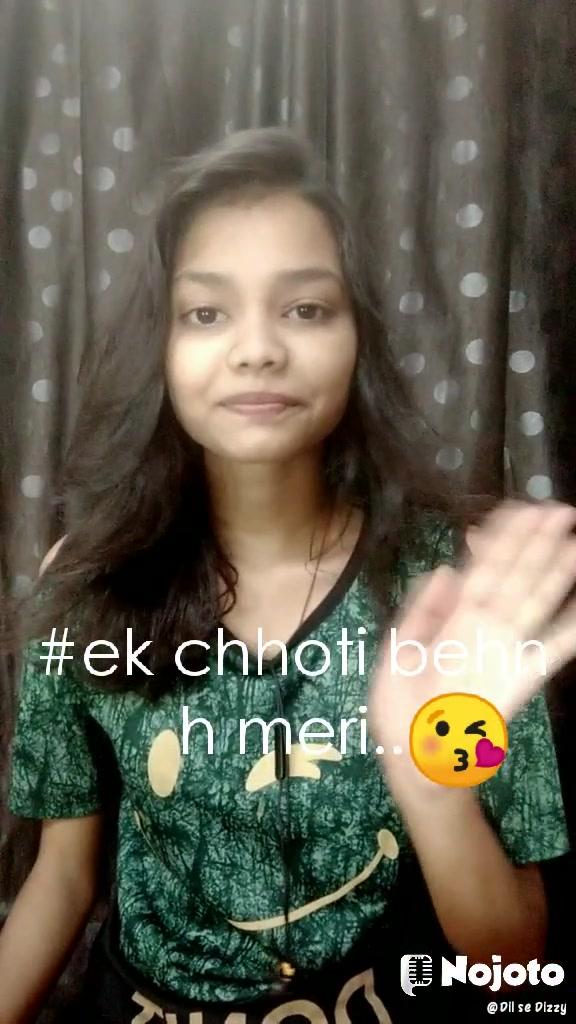 #ek chhoti behn h meri.. 😘