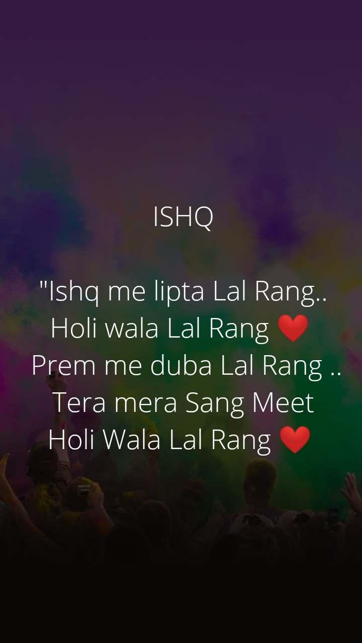"""ISHQ  """"Ishq me lipta Lal Rang.. Holi wala Lal Rang ❤️   Prem me duba Lal Rang .. Tera mera Sang Meet Holi Wala Lal Rang ❤️"""