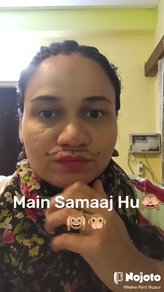 Main Samaaj Hu🙈🙉🙊