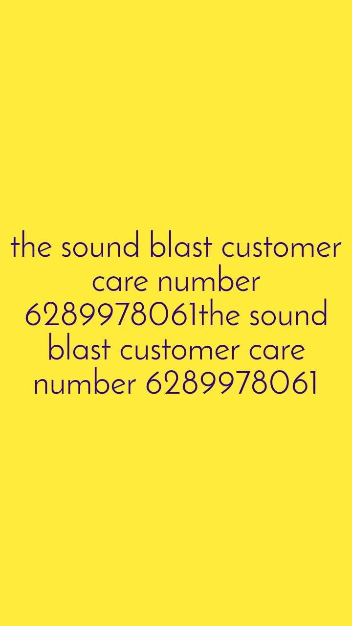 the sound blast customer care number 6289978061the sound blast customer care number 6289978061