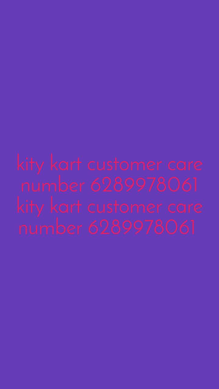 kity kart customer care number 6289978061 kity kart customer care number 6289978061