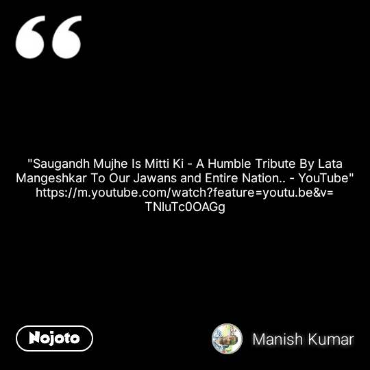 """""""Saugandh Mujhe Is Mitti Ki - A Humble Tribute By Lata Mangeshkar To Our Jawans and Entire Nation.. - YouTube"""" https://m.youtube.com/watch?feature=youtu.be&v=TNluTc0OAGg #NojotoQuote"""