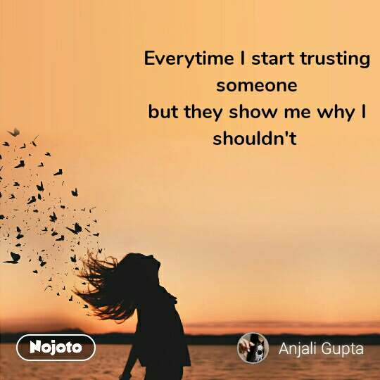 Everytime I start trusting someone but they show me why I shouldn't  #NojotoQuote