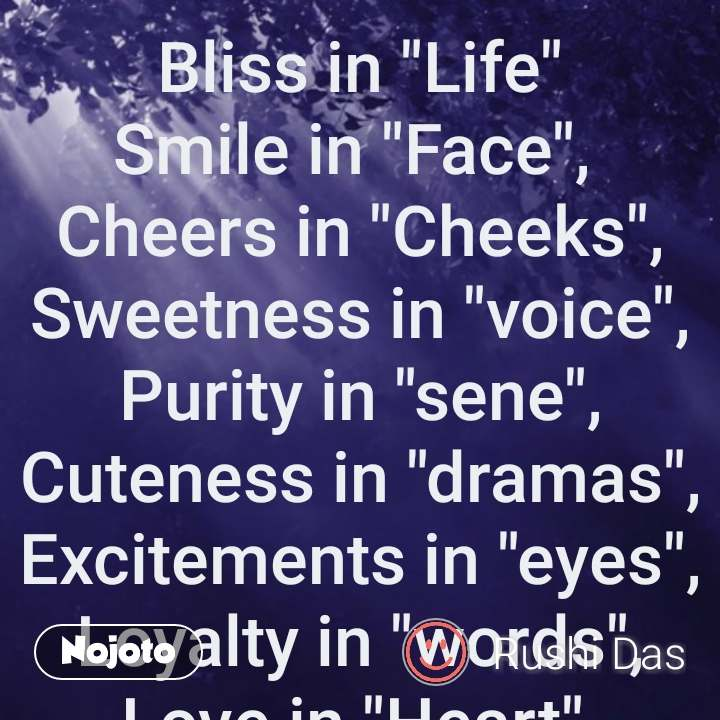 """bhagwan quotes  Bliss in """"Life"""" Smile in """"Face"""",  Cheers in """"Cheeks"""", Sweetness in """"voice"""", Purity in """"sene"""", Cuteness in """"dramas"""", Excitements in """"eyes"""", Loyalty in """"words"""", Love in """"Heart"""", Cleanliness in """"Mind"""", Goodness in """"Thought"""" Chocolate in """"mouth"""", Cartoons in """"T.V"""", Disinterest in """"Sleep"""", Advantour in """"dream"""", Harmony in """"Living"""". #Children's are the best and blessed of Gods creation's!!     #NojotoQuote"""