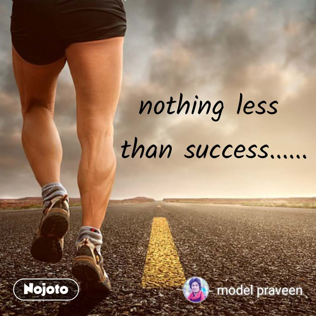 nothing less  than success......