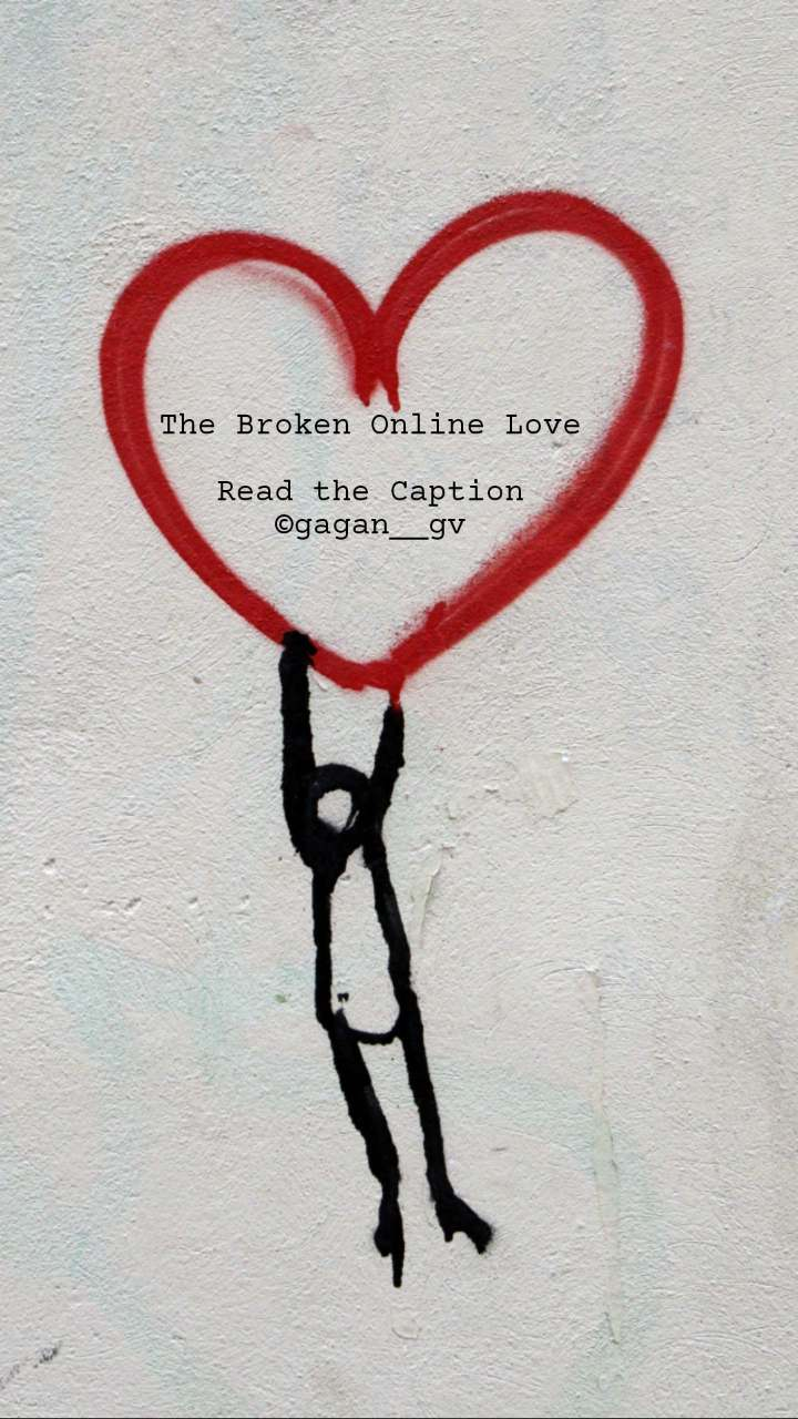 The Broken Online Love  Read the Caption ©gagan__gv