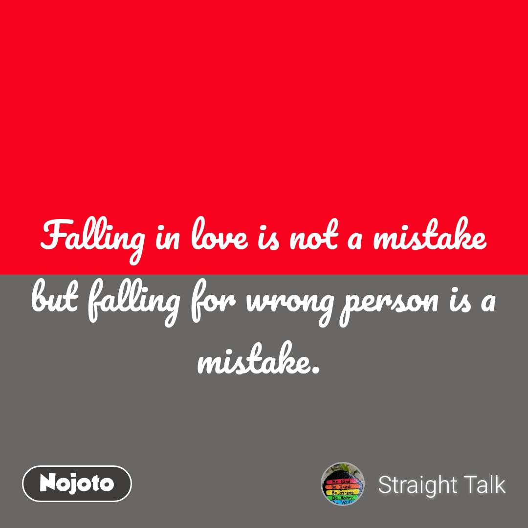 What is on your mind status messages quotes Falling in love is not a mistake but falling for wrong person is a mistake.  #NojotoQuote
