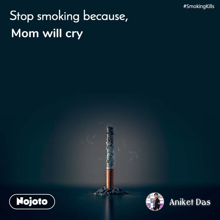 Stop smoking because, Mom will cry