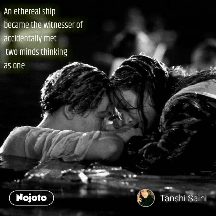 An ethereal ship  became the witnesser of  accidentally met  two minds thinking  as one #NojotoQuote