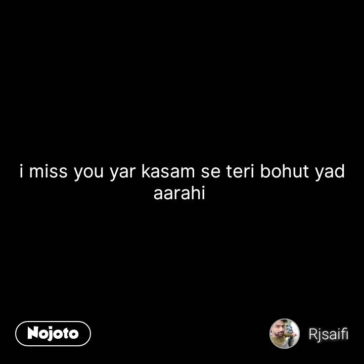 i miss you yar kasam se teri bohut yad aarahi  #NojotoQuote