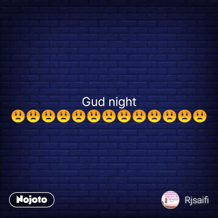 Gud night 😟😟😟😟😟😟😟😟😟😟😟😟😟 #NojotoQuote