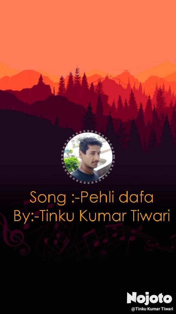 Song :-Pehli dafa By:-Tinku Kumar Tiwari