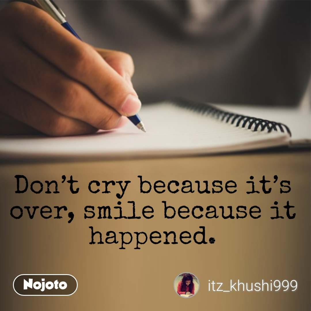 Don't cry because it's over, smile because it happened. #NojotoQuote