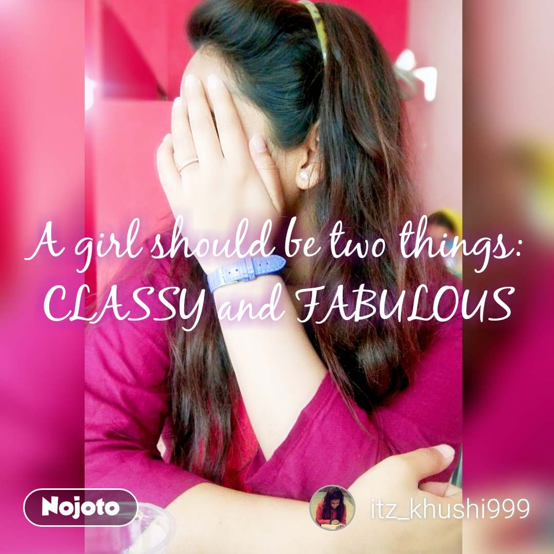 A girl should be two things: CLASSY and FABULOUS #NojotoQuote