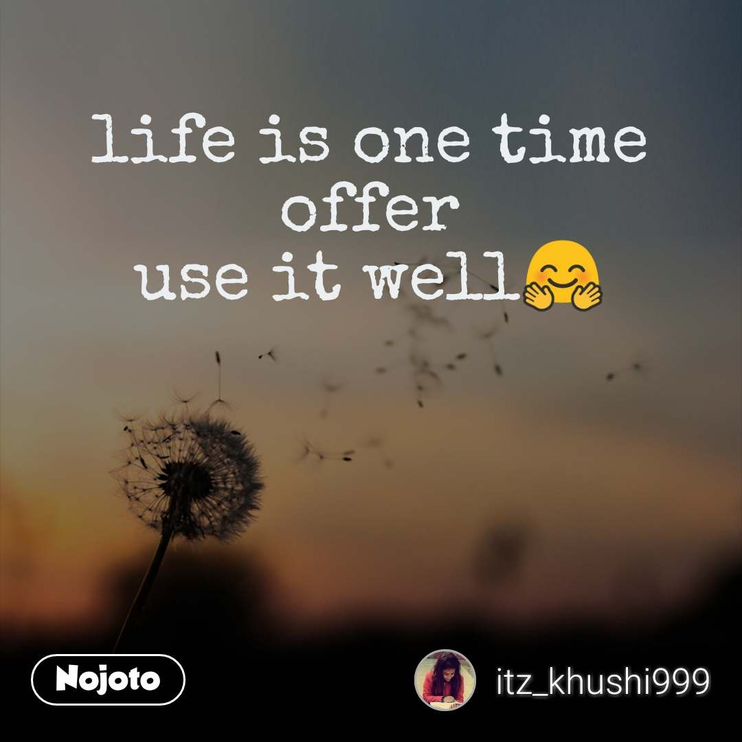 life is one time offer use it well🤗 #NojotoQuote