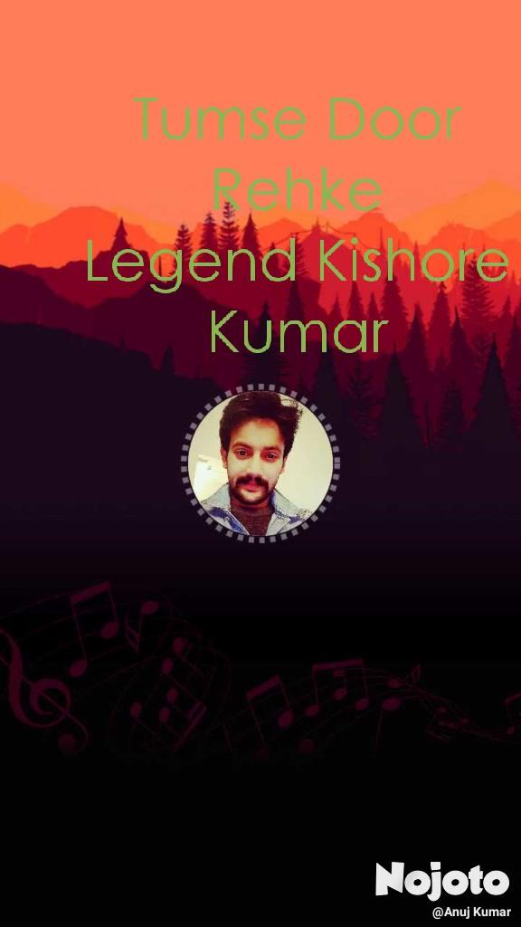 Tumse Door Rehke Legend Kishore Kumar