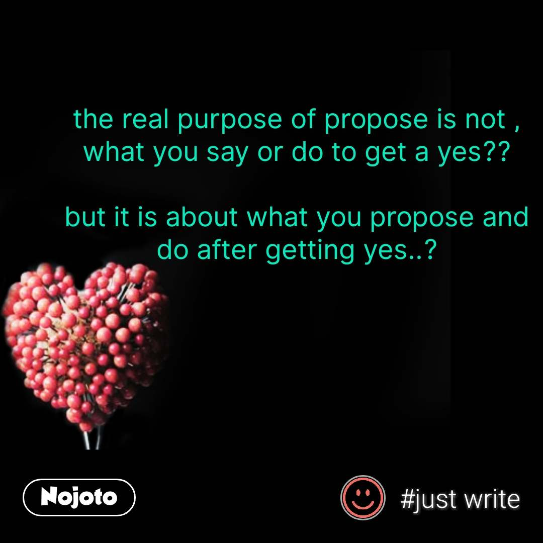 The Real Purpose Of Propose Is Not What You Say Nojoto