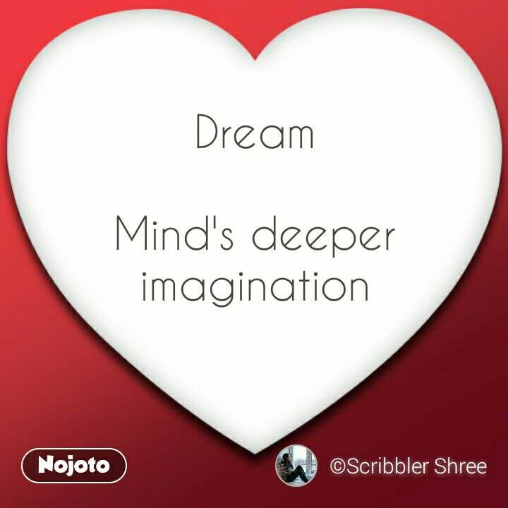 Dream  Mind's deeper imagination #NojotoQuote