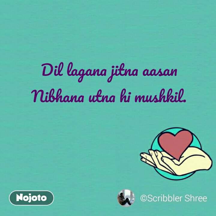 Dil lagana jitna aasan Nibhana utna hi mushkil. #NojotoQuote