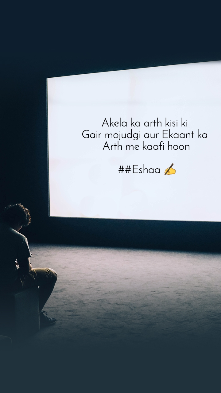 Akela ka arth kisi ki  Gair mojudgi aur Ekaant ka  Arth me kaafi hoon   ##Eshaa ✍