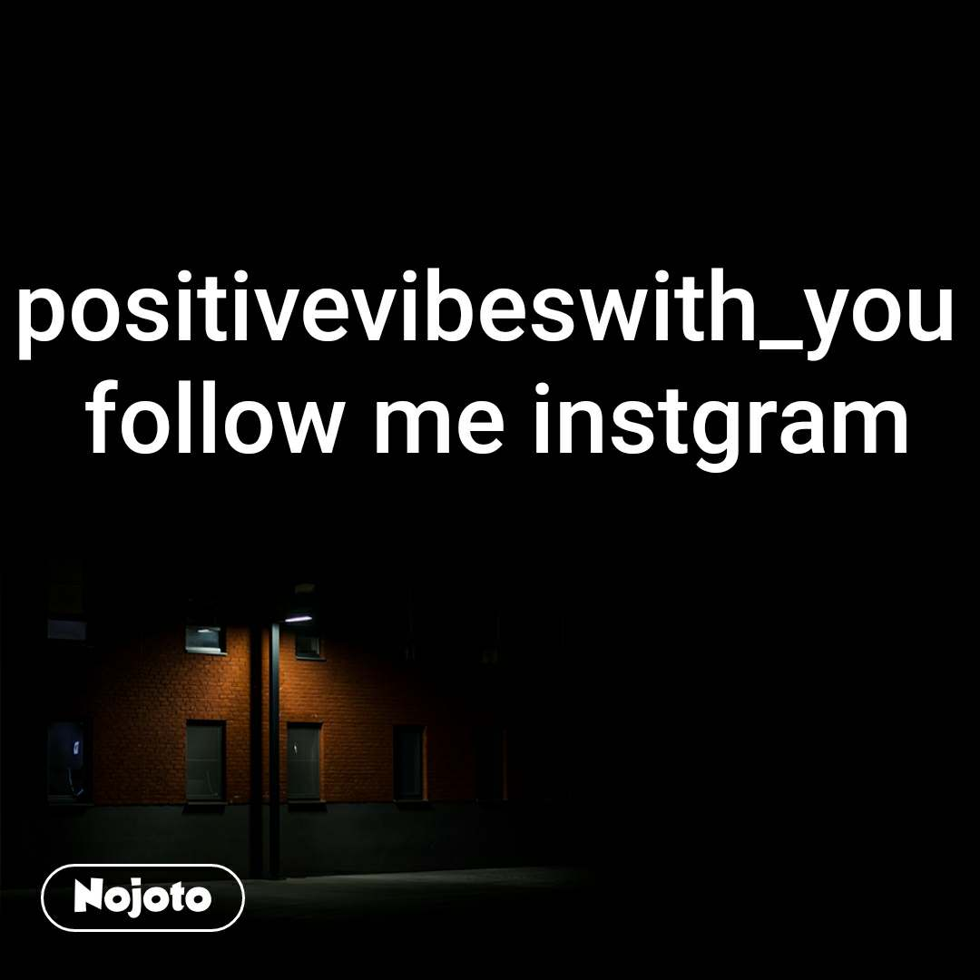 positivevibeswith_you  follow me instgram