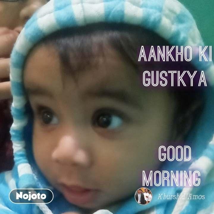 aankho ki Gustkya   Good morning  #NojotoQuote