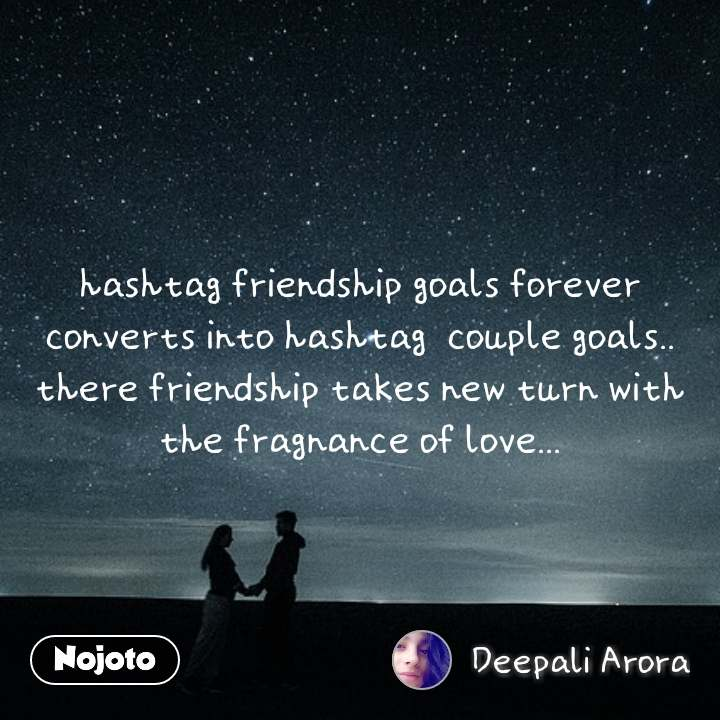 hashtag friendship goals forever converts into hashtag  couple goals.. there friendship takes new turn with the fragnance of love...