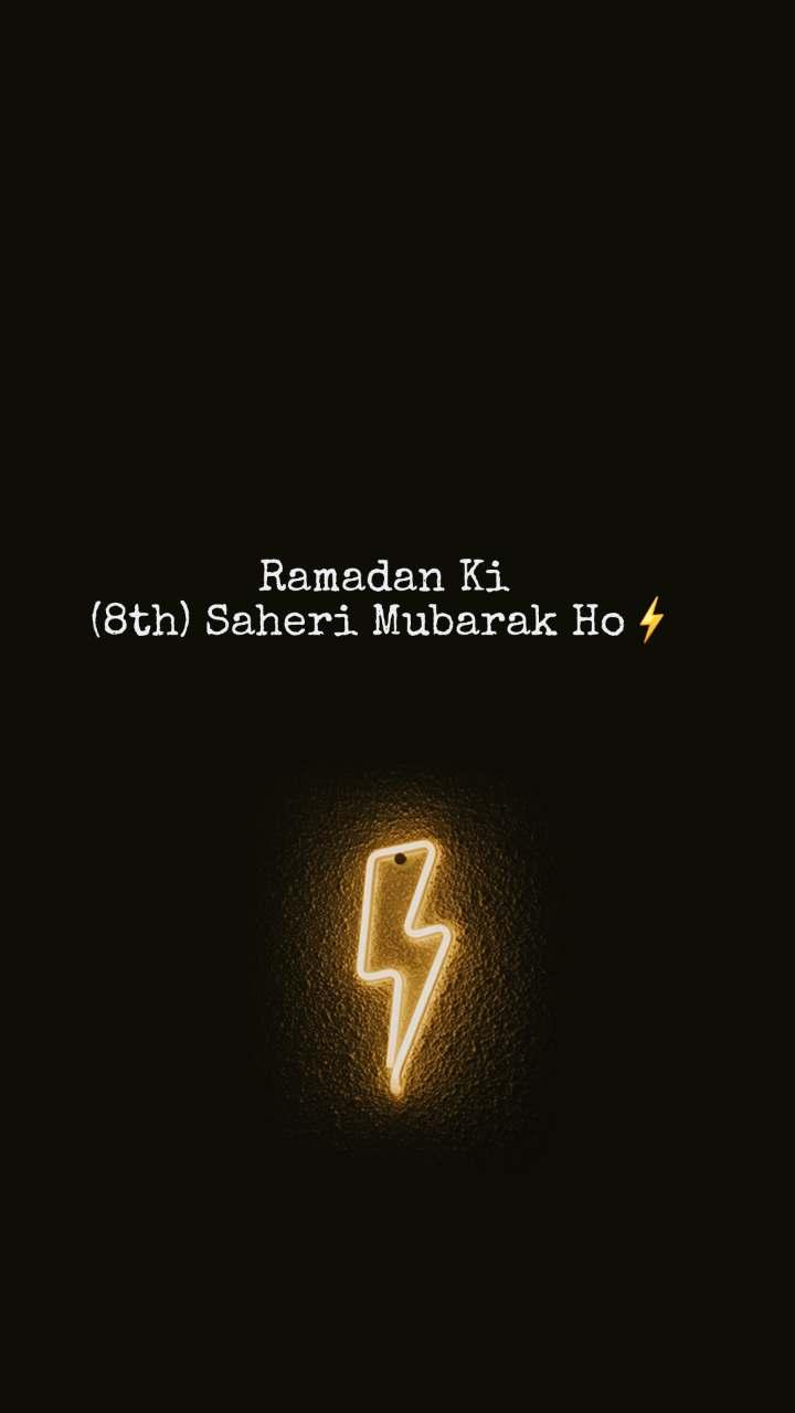 Ramadan Ki (8th) Saheri Mubarak Ho⚡