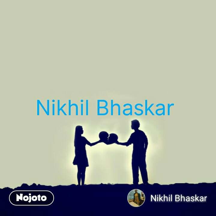 Nikhil Bhaskar  #NojotoQuote