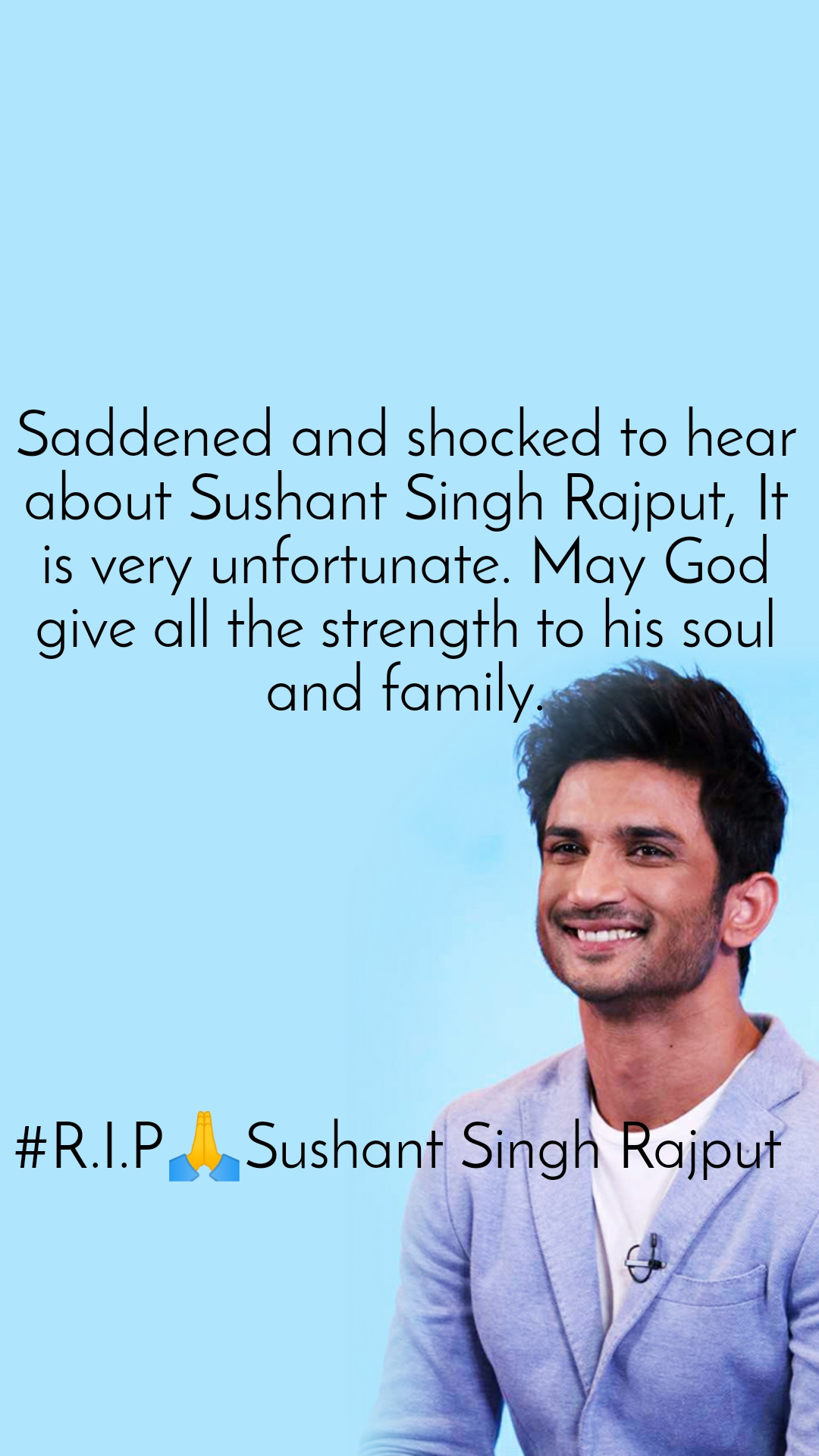 Saddened and shocked to hear about Sushant Singh Rajput, It is very unfortunate. May God give all the strength to his soul and family.       #R.I.P🙏Sushant Singh Rajput