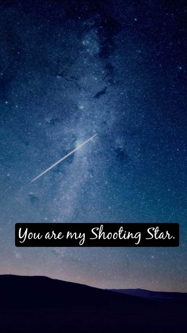 You are my Shooting Star.