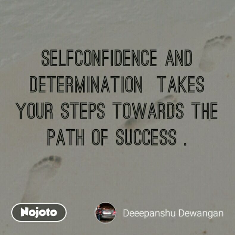 Selfconfidence and Determination  takes   your steps towards the path of success .