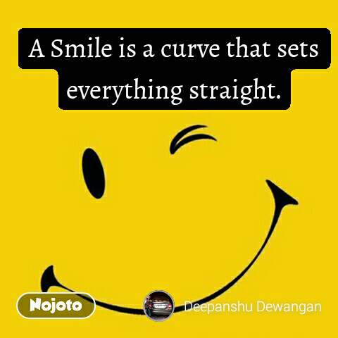 A Smile is a curve that sets everything straight.