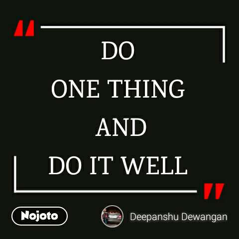DO ONE THING  AND DO IT WELL