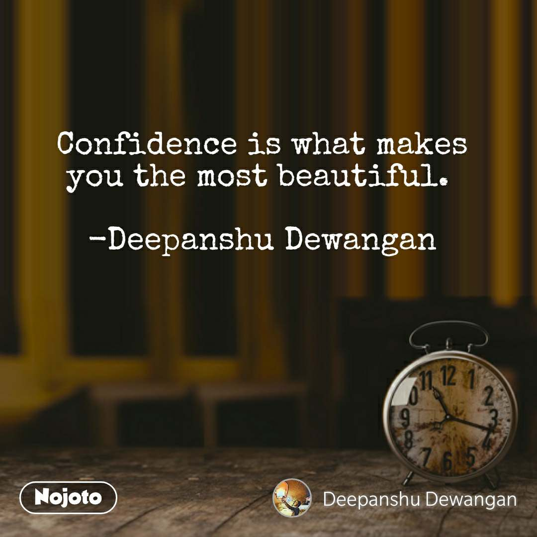 Confidence is what makes you the most beautiful.   -Deepanshu Dewangan #NojotoQuote