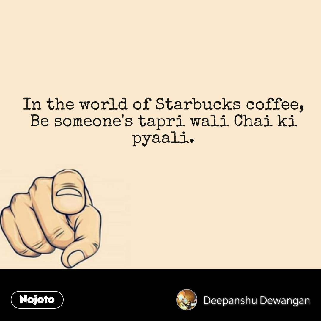 Quotes on world In the world of Starbucks coffee, | Nojoto