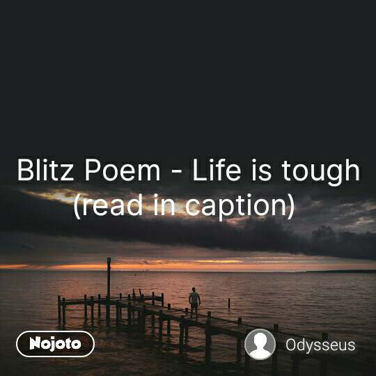 Blitz Poem - Life is tough (read in caption)  #NojotoQuote