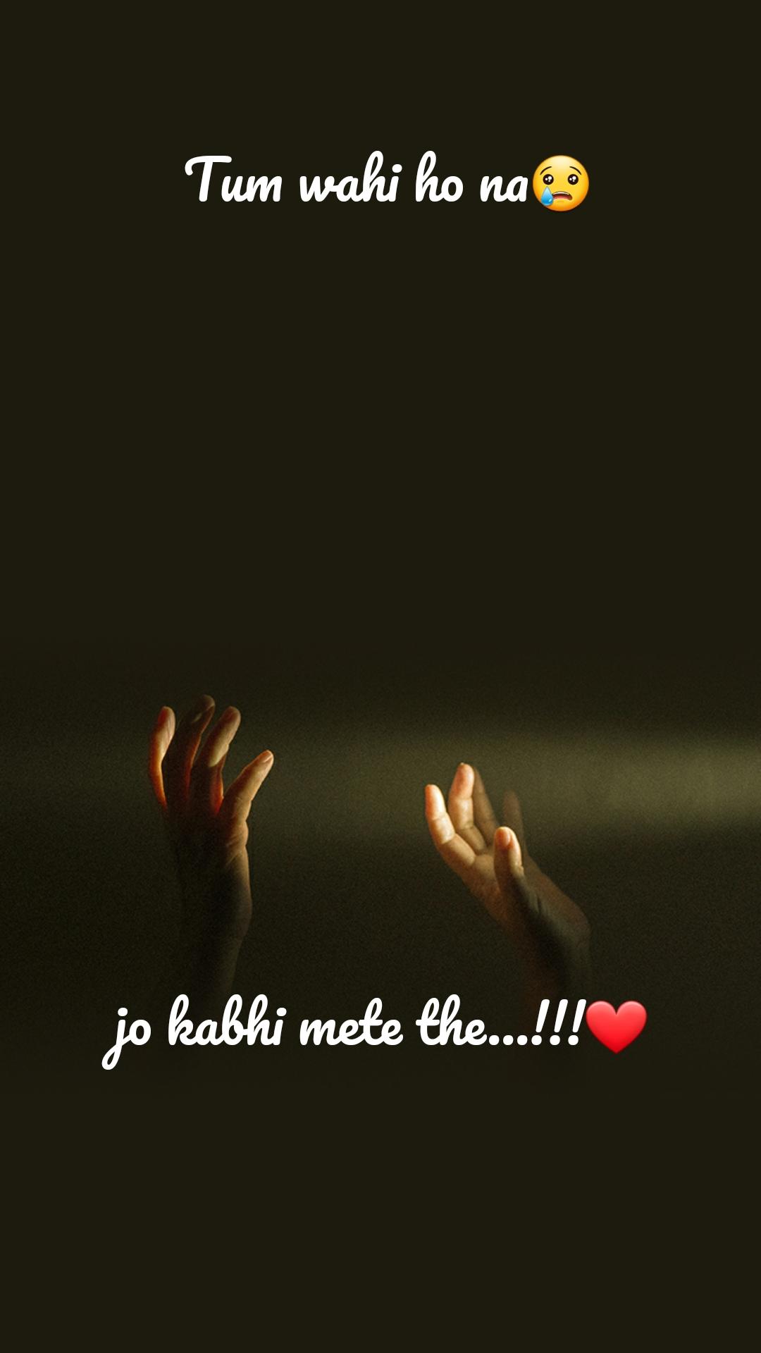 Tum wahi ho na😢         jo kabhi mete the...!!!❤
