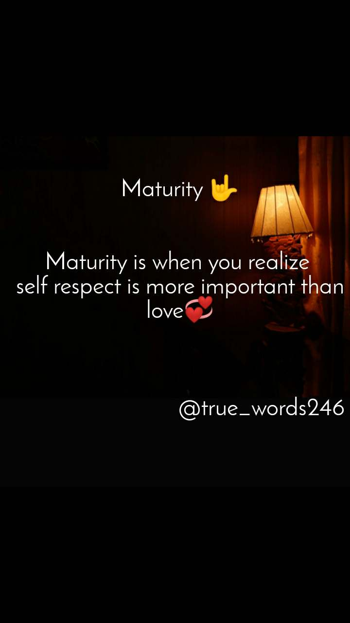 Maturity Maturity Is When You Realize Self Re English Quotes