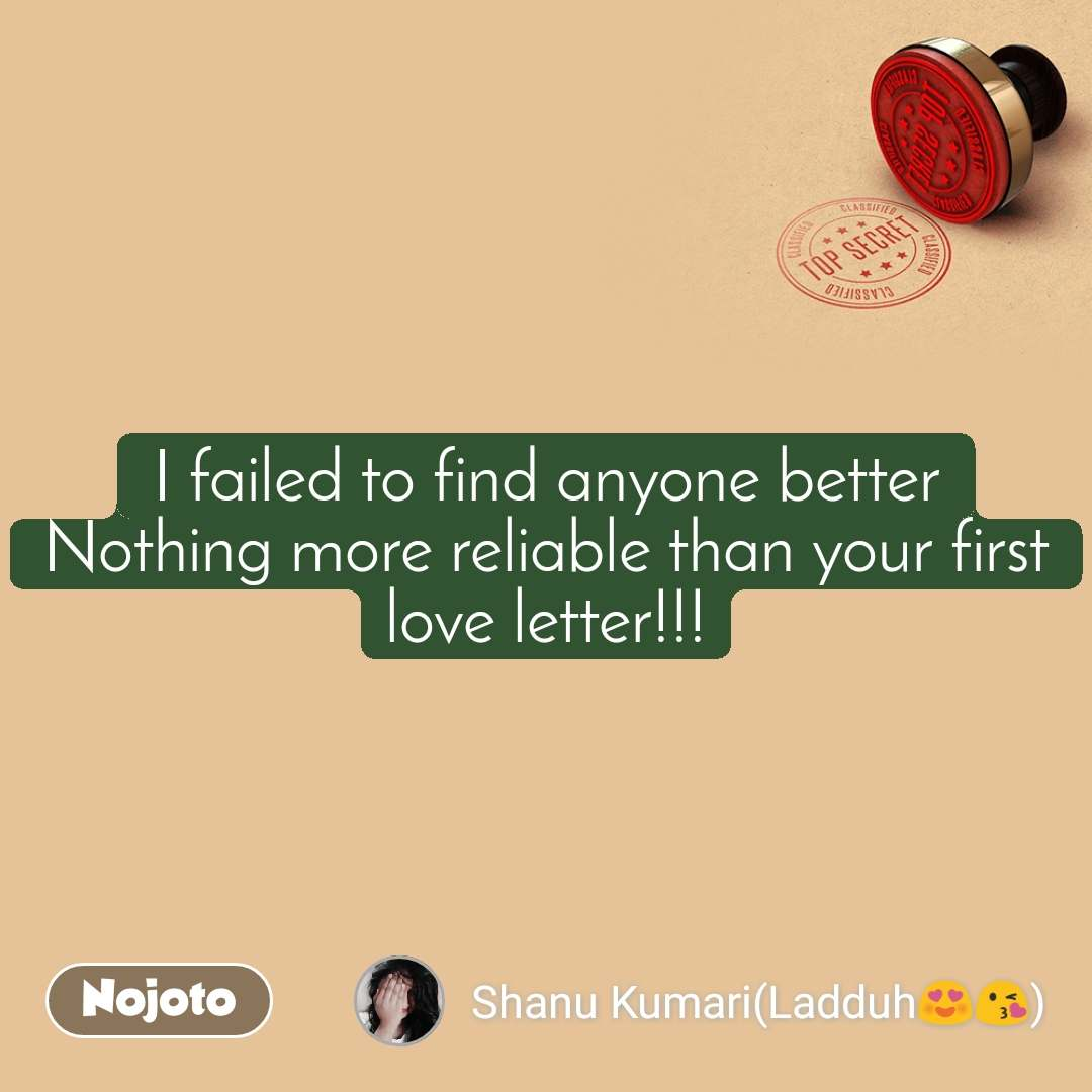 I failed to find anyone better Nothing more reliable than your first love letter!!!
