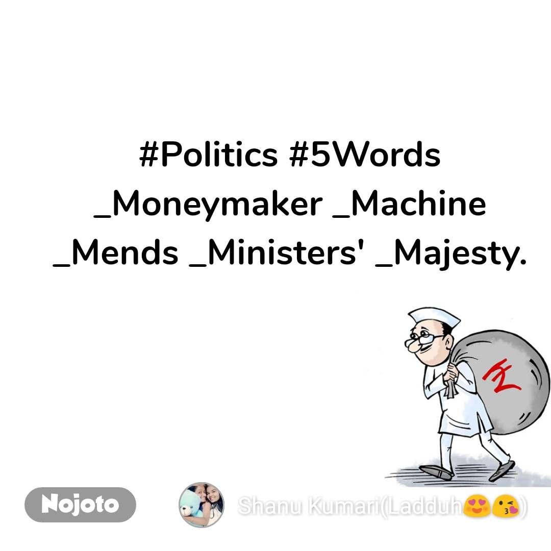 #Politics #5Words _Moneymaker _Machine _Mends _Ministers' _Majesty.